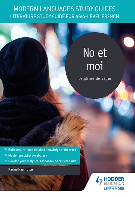 Modern Languages Study Guides - For AS/A level French: No et moi | Karine Harrington | Hodder