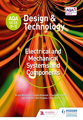 AQA GCSE (9-1) Design and Technology: Electrical and Mechanical Systems and Components | Bryan Williams, Louise Attwood, Et al | Hodder