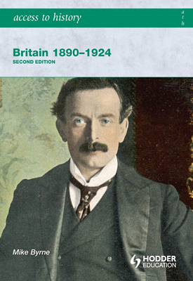 Access to History: Britain 1890-1924 2ed | Mike Byrne | Hodder