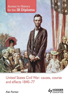 Access to History for the IB Diploma: United States Civil War: causes, course and effects 1840-77 | Alan Farmer | Hodder