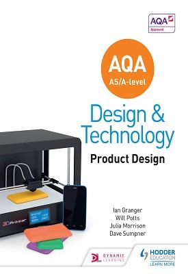 AQA AS/A-Level Design and Technology: Product Design   Will Potts, Julia Morrison, Ian Granger   Hodder