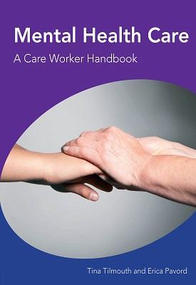 Mental Health Care - A Care Worker Handbook | Tina Tilmouth, Erica Pavord | Hodder