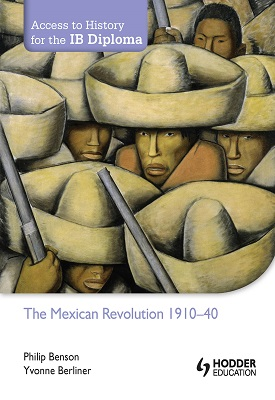 Access to History for the IB Diploma: The Mexican Revolution 1910-1940 | Philip Benson, Yvonne Berliner | Hodder
