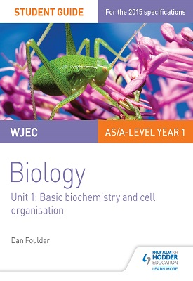 WJEC/Eduqas Biology AS/A Level Year 1 Student Guide: Basic biochemistry and cell organisation | Dan Foulder | Hodder
