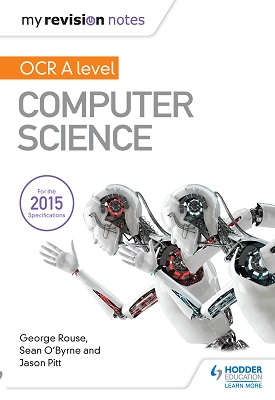 My Revision Notes OCR A level Computer Science | George Rouse, Jason Pitt | Hodder