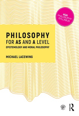 Philosophy for AS and A Level: Epistemology and Moral Philosophy | Michael Lacewing | Taylor and Francis