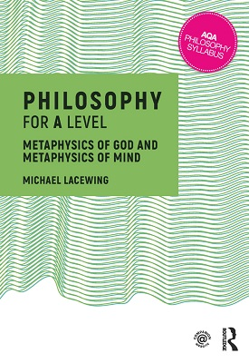 Philosophy for A Level: Metaphysics of God and Metaphysics of Mind | Michael Lacewing | Taylor and Francis