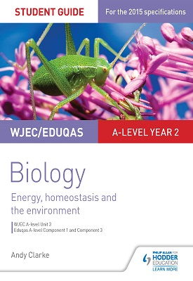WJEC/Eduqas A-level Year 2 Biology Student Guide: Energy, homeostasis and the environment | Andy Clarke | Hodder