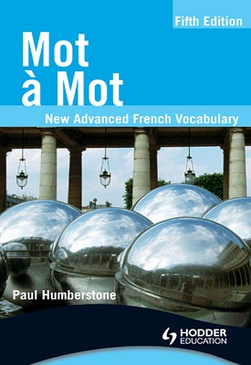 Mot a Mot Fifth Edition: New Advanced French Vocabulary | Paul Humberstone | Hodder