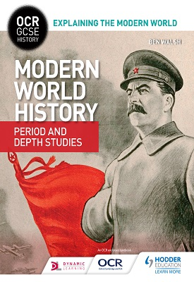 OCR GCSE History Explaining the Modern World: Modern World History Period and Depth Studies | Ben Walsh | Hodder