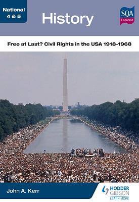 National 4 & 5 History: Free at Last? Civil Rights in the USA 1918-1968 | John Kerr | Hodder